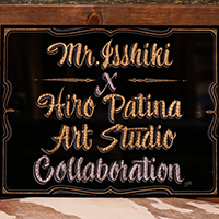 MR.ISSHKI x HIRO PATINA ART STUDIO